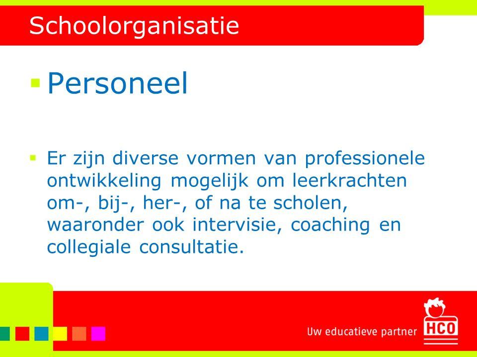 Schoolorganisatie  Personeel  Er zijn diverse vormen van professionele ontwikkeling mogelijk om leerkrachten om-, bij-, her-, of na te scholen, waar