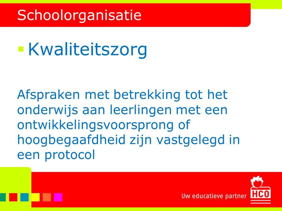 Schoolorganisatie  Kwaliteitszorg Afspraken met betrekking tot het onderwijs aan leerlingen met een ontwikkelingsvoorsprong of hoogbegaafdheid zijn v