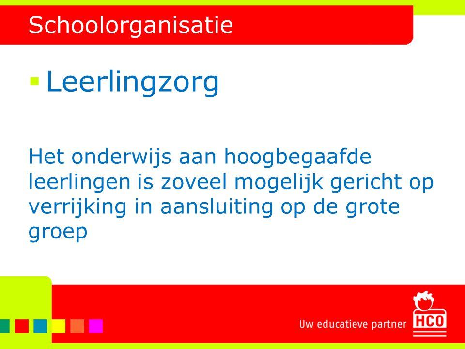 Schoolorganisatie  Leerlingzorg Het onderwijs aan hoogbegaafde leerlingen is zoveel mogelijk gericht op verrijking in aansluiting op de grote groep