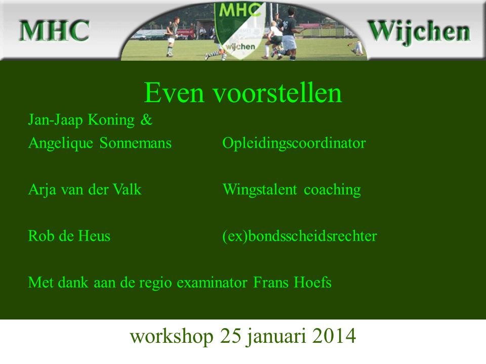 Even voorstellen workshop 25 januari 2014 Jan-Jaap Koning & Angelique Sonnemans Opleidingscoordinator Arja van der Valk Wingstalent coaching Rob de He
