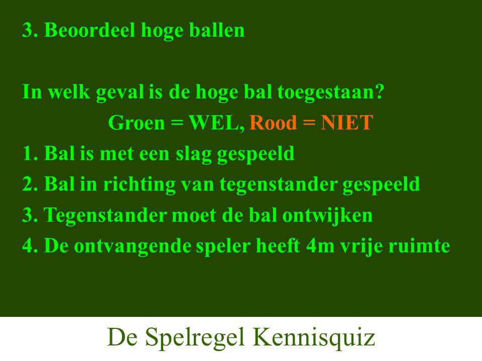 De Spelregel Kennisquiz 3. Beoordeel hoge ballen In welk geval is de hoge bal toegestaan.