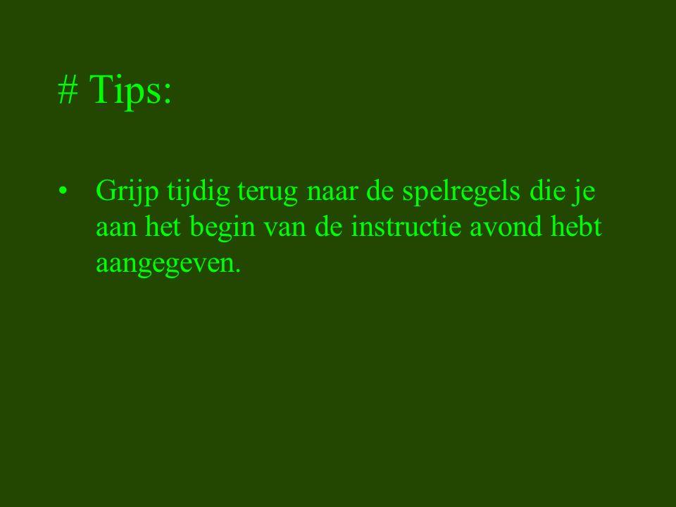 # Tips: Grijp tijdig terug naar de spelregels die je aan het begin van de instructie avond hebt aangegeven.