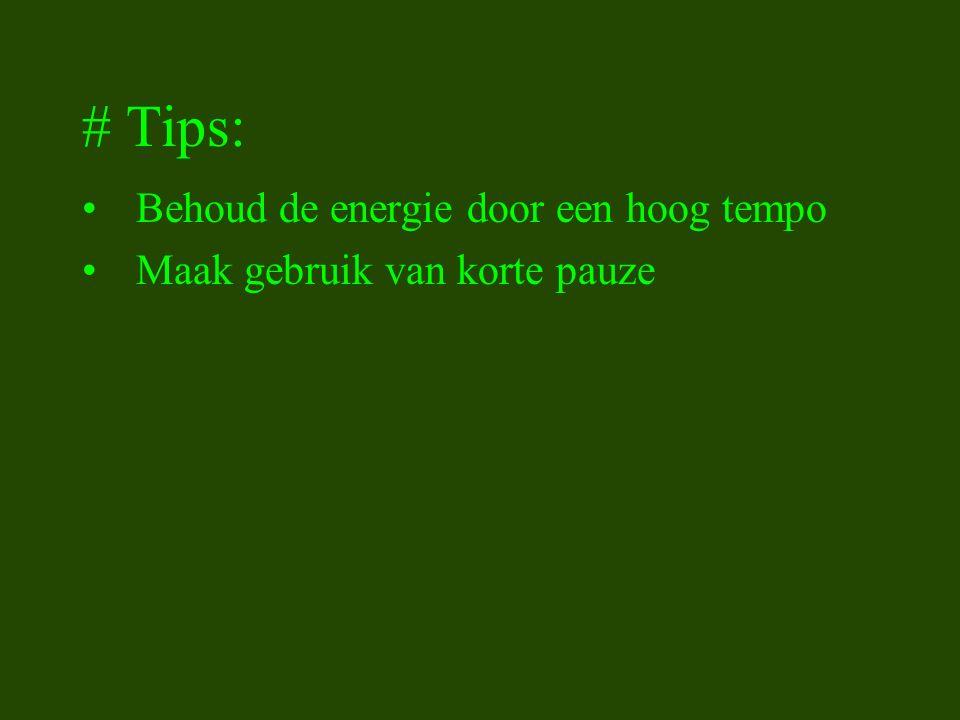 # Tips: Behoud de energie door een hoog tempo Maak gebruik van korte pauze