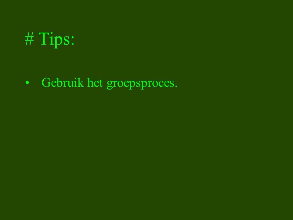 # Tips: Gebruik het groepsproces.