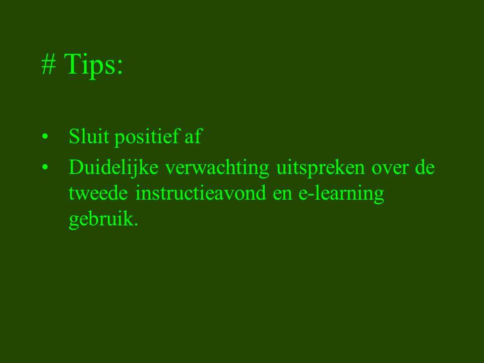 # Tips: Sluit positief af Duidelijke verwachting uitspreken over de tweede instructieavond en e-learning gebruik.