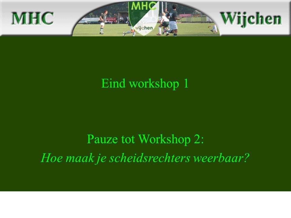 Eind workshop 1 Pauze tot Workshop 2: Hoe maak je scheidsrechters weerbaar
