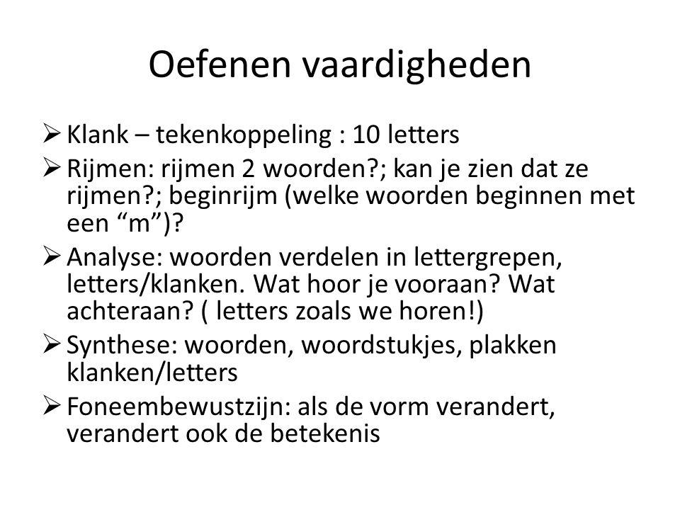 Oefenen vaardigheden  Klank – tekenkoppeling : 10 letters  Rijmen: rijmen 2 woorden?; kan je zien dat ze rijmen?; beginrijm (welke woorden beginnen met een m ).