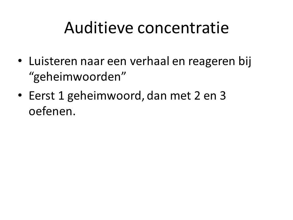 Auditieve concentratie Luisteren naar een verhaal en reageren bij geheimwoorden Eerst 1 geheimwoord, dan met 2 en 3 oefenen.