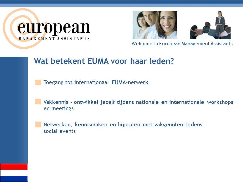 Welcome to European Management Assistants Wat betekent EUMA voor haar leden? Toegang tot internationaal EUMA-netwerk Vakkennis - ontwikkel jezelf tijd