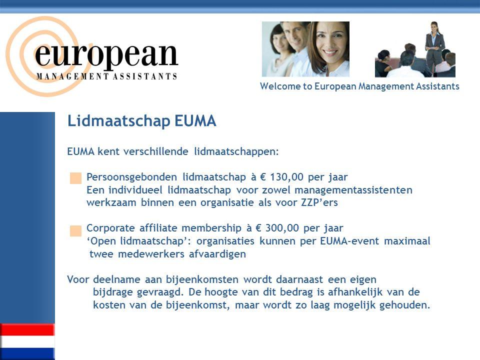 Welcome to European Management Assistants Lidmaatschap EUMA EUMA kent verschillende lidmaatschappen: Persoonsgebonden lidmaatschap à € 130,00 per jaar