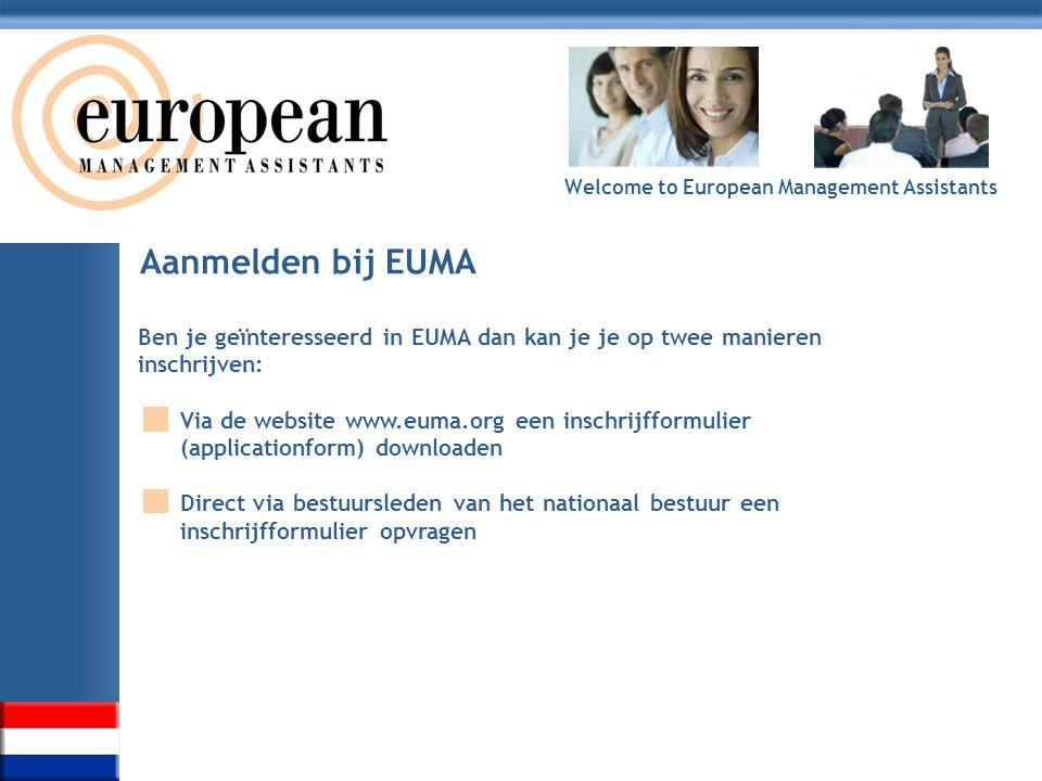 Welcome to European Management Assistants Aanmelden bij EUMA Ben je geïnteresseerd in EUMA dan kan je je op twee manieren inschrijven: Via de website www.euma.org een inschrijfformulier (applicationform) downloaden Direct via bestuursleden van het nationaal bestuur een inschrijfformulier opvragen