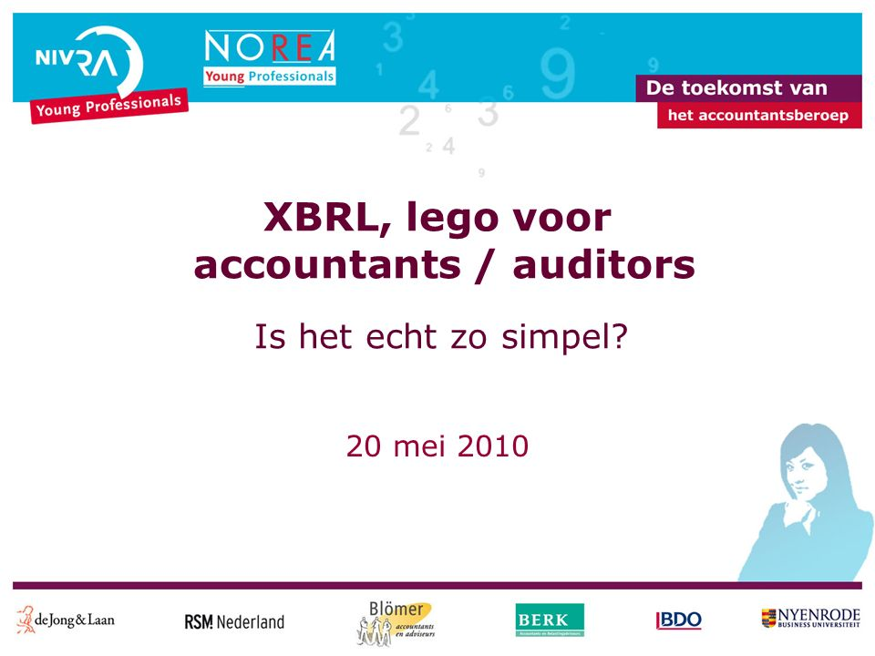 20 mei 2010 XBRL, lego voor accountants / auditors 12 XBRL reporting XBRL XBRL XBRL US-GAAP IFRS Local GAAP Company extension Internal Web Regulators Bank Tax Manual input Company Taxonomies Users Analysts DWH