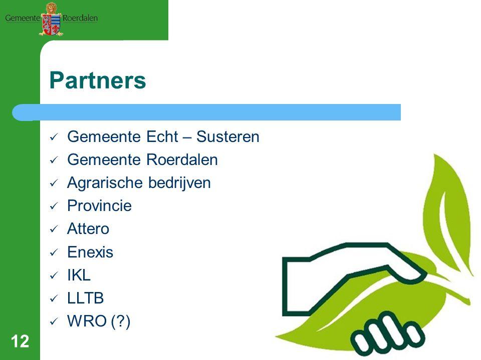Partners 12 Gemeente Echt – Susteren Gemeente Roerdalen Agrarische bedrijven Provincie Attero Enexis IKL LLTB WRO (?)