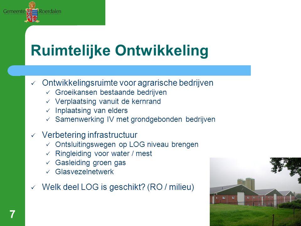 Ruimtelijke Ontwikkeling Ontwikkelingsruimte voor agrarische bedrijven Groeikansen bestaande bedrijven Verplaatsing vanuit de kernrand Inplaatsing van