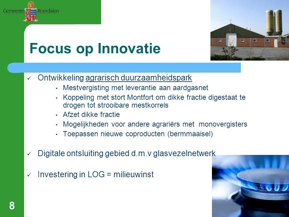 Focus op Innovatie Ontwikkeling agrarisch duurzaamheidspark Mestvergisting met leverantie aan aardgasnet Koppeling met stort Montfort om dikke fractie