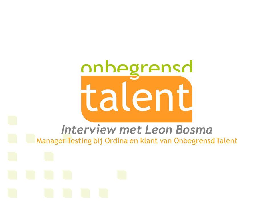 Ik ga uit van wat mensen wel kunnen Leon Bosma is unitmanager bij Ordina, dienstverlener in Consulting, ICT en Outsourcing.
