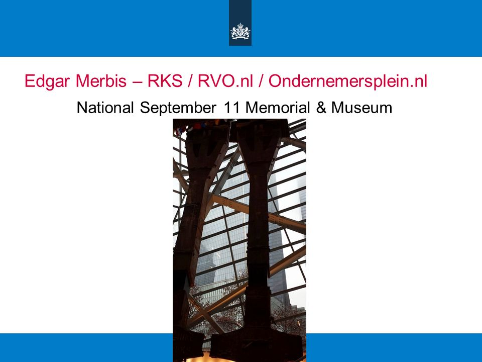 Edgar Merbis – RKS / RVO.nl / Ondernemersplein.nl National September 11 Memorial & Museum