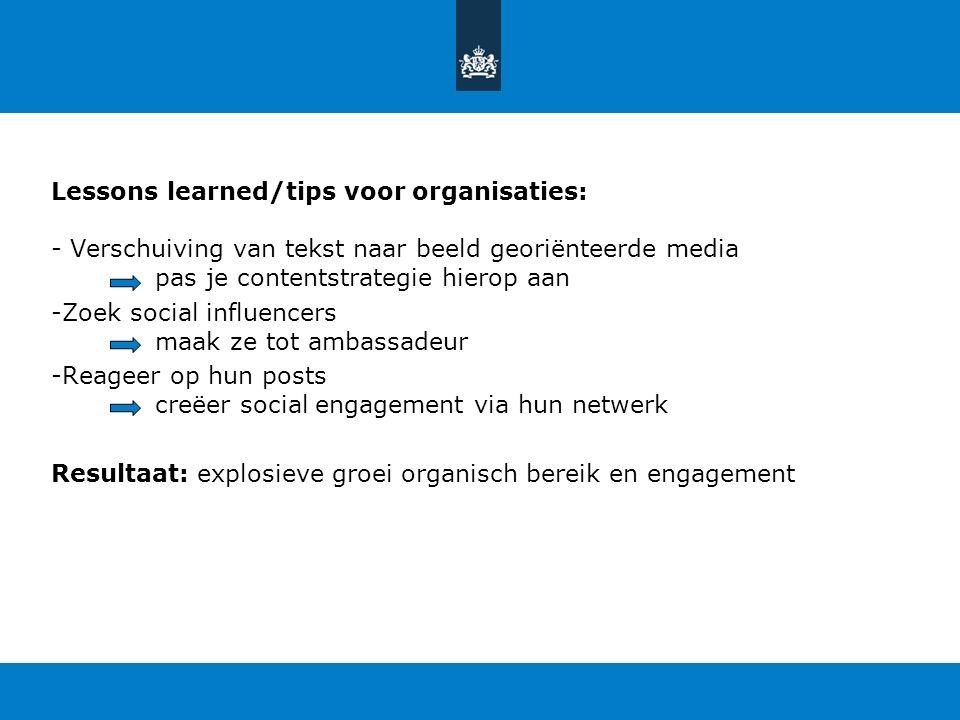 Lessons learned/tips voor organisaties: - Verschuiving van tekst naar beeld georiënteerde media pas je contentstrategie hierop aan -Zoek social influe