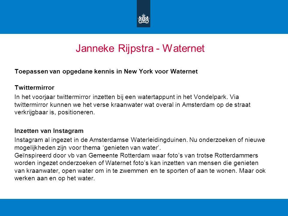 Janneke Rijpstra - Waternet Toepassen van opgedane kennis in New York voor Waternet Twittermirror In het voorjaar twittermirror inzetten bij een watertappunt in het Vondelpark.