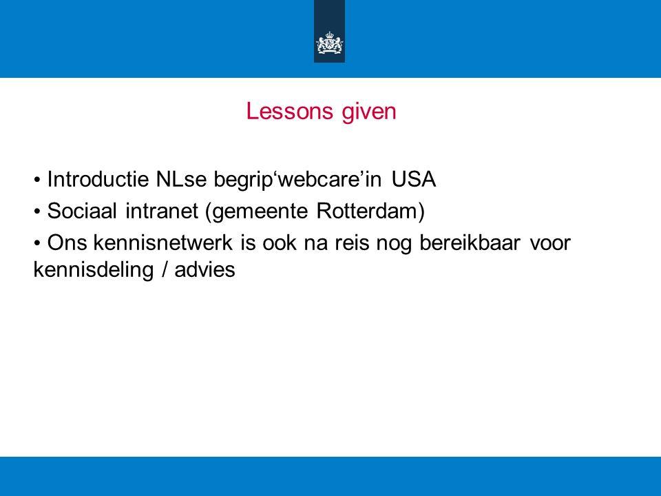 Lessons given Introductie NLse begrip'webcare'in USA Sociaal intranet (gemeente Rotterdam) Ons kennisnetwerk is ook na reis nog bereikbaar voor kennisdeling / advies