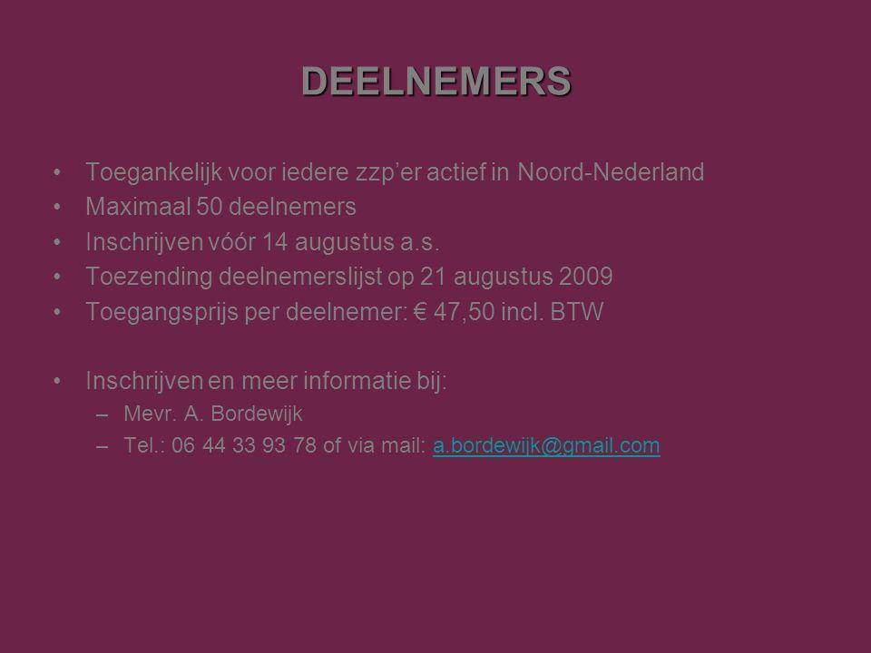 DEELNEMERS Toegankelijk voor iedere zzp'er actief in Noord-Nederland Maximaal 50 deelnemers Inschrijven vóór 14 augustus a.s.