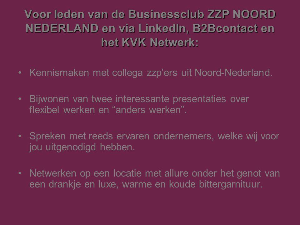 Voor leden van de Businessclub ZZP NOORD NEDERLAND en via LinkedIn, B2Bcontact en het KVK Netwerk: Kennismaken met collega zzp'ers uit Noord-Nederland.