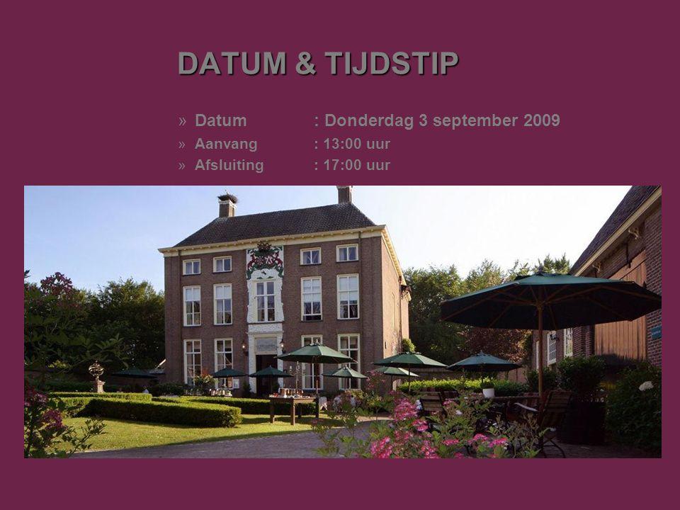 DATUM & TIJDSTIP »Datum: Donderdag 3 september 2009 »Aanvang: 13:00 uur »Afsluiting: 17:00 uur