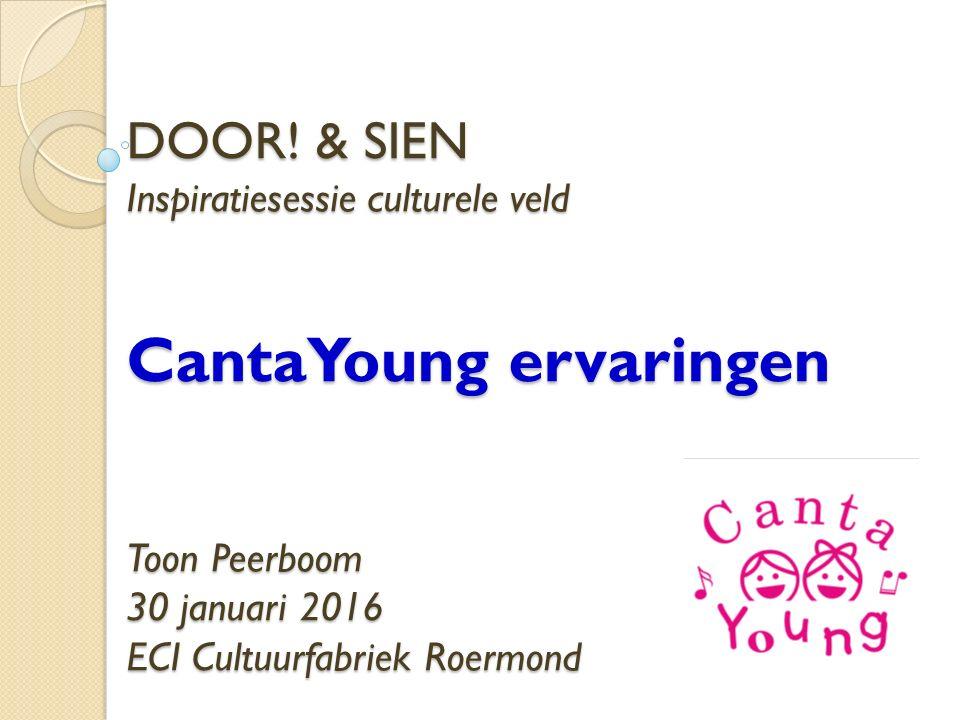 DOOR! & SIEN Inspiratiesessie culturele veld CantaYoung ervaringen Toon Peerboom 30 januari 2016 ECI Cultuurfabriek Roermond