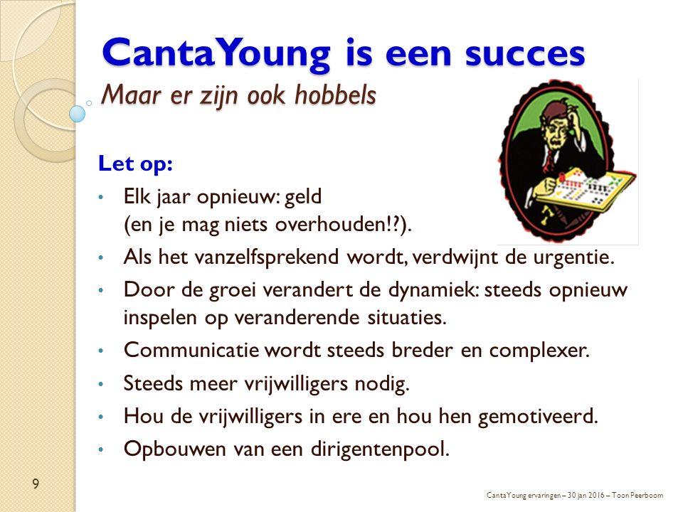 CantaYoung is een succes Maar er zijn ook hobbels Let op: Elk jaar opnieuw: geld (en je mag niets overhouden!?). Als het vanzelfsprekend wordt, verdwi