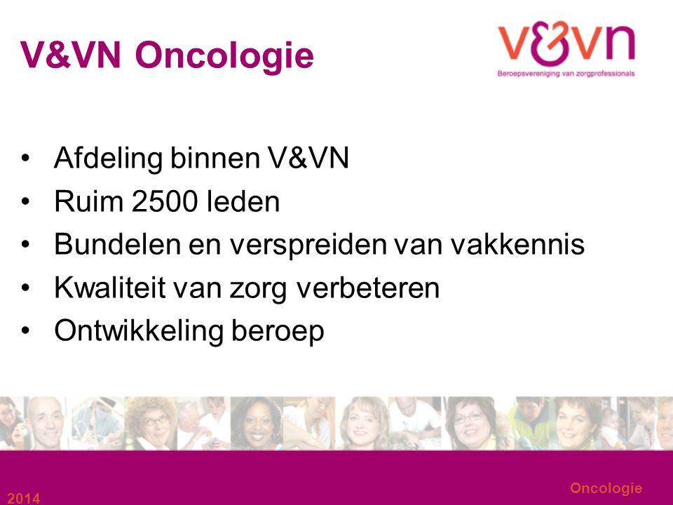 2014 Oncologie V&VN Oncologie Afdeling binnen V&VN Ruim 2500 leden Bundelen en verspreiden van vakkennis Kwaliteit van zorg verbeteren Ontwikkeling beroep