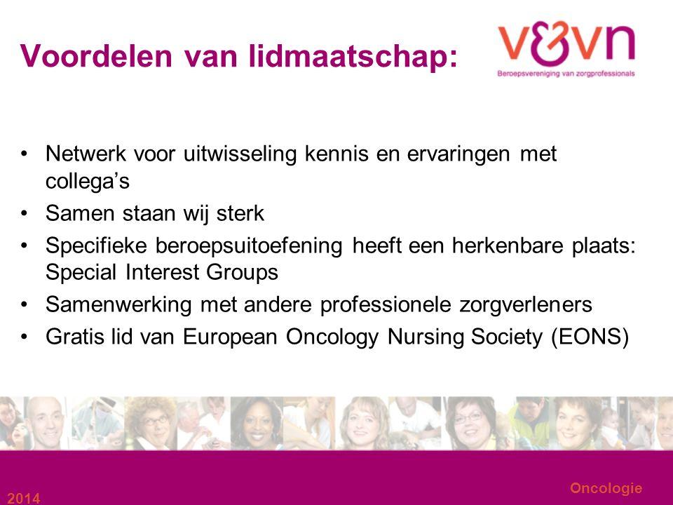 Voordelen van lidmaatschap: Netwerk voor uitwisseling kennis en ervaringen met collega's Samen staan wij sterk Specifieke beroepsuitoefening heeft een herkenbare plaats: Special Interest Groups Samenwerking met andere professionele zorgverleners Gratis lid van European Oncology Nursing Society (EONS) 2014 Oncologie