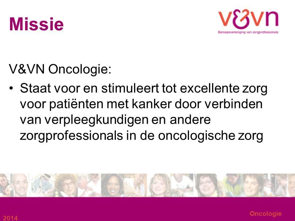 Missie V&VN Oncologie: Staat voor en stimuleert tot excellente zorg voor patiënten met kanker door verbinden van verpleegkundigen en andere zorgprofessionals in de oncologische zorg 2014