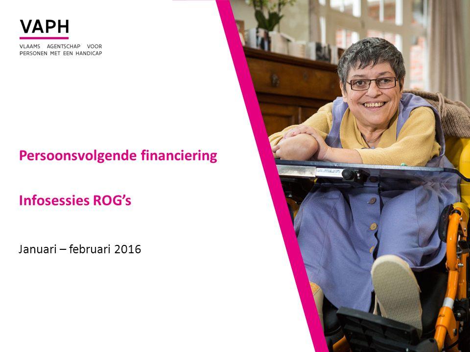 Persoonsvolgende financiering Infosessies ROG's Januari – februari 2016