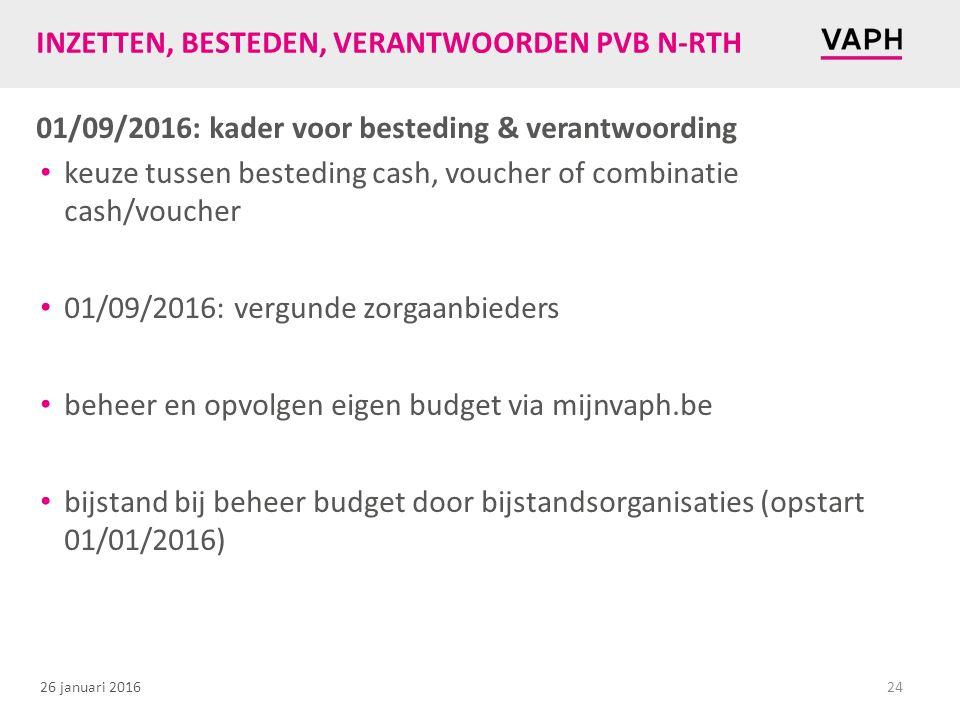 26 januari 2016 INZETTEN, BESTEDEN, VERANTWOORDEN PVB N-RTH 01/09/2016: kader voor besteding & verantwoording keuze tussen besteding cash, voucher of