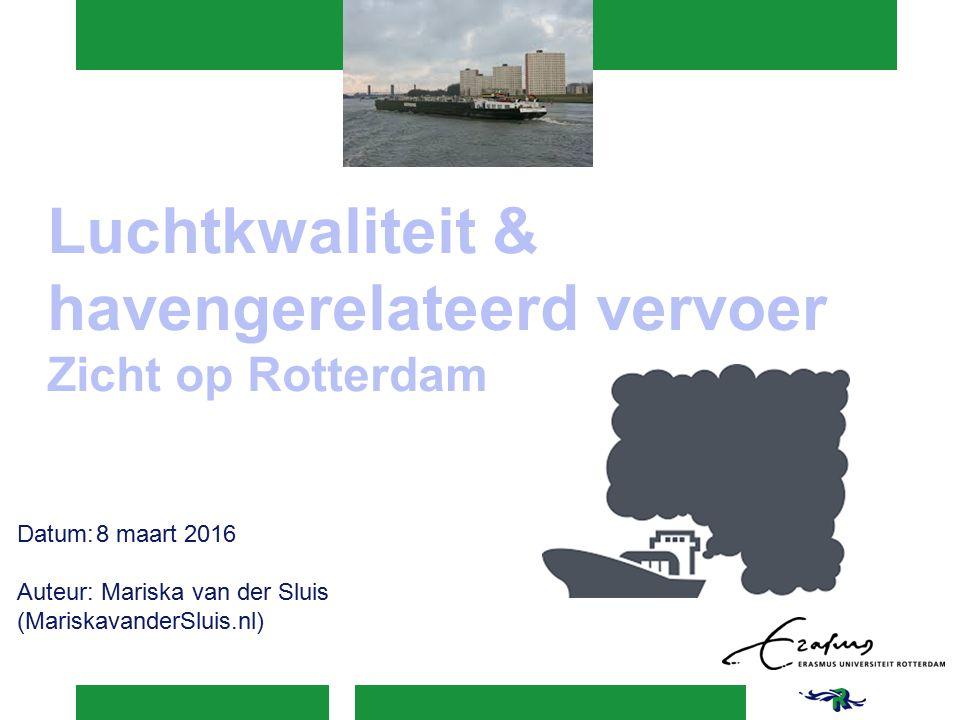 Luchtkwaliteit & havengerelateerd vervoer Zicht op Rotterdam Datum:8 maart 2016 Auteur: Mariska van der Sluis (MariskavanderSluis.nl)