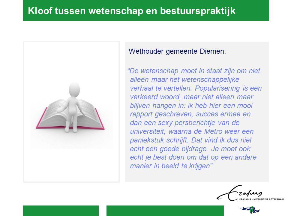 Kloof tussen wetenschap en bestuurspraktijk Wethouder gemeente Diemen: De wetenschap moet in staat zijn om niet alleen maar het wetenschappelijke verhaal te vertellen.