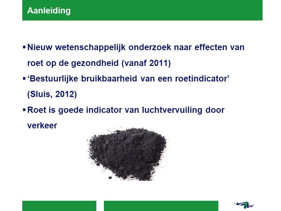 Aanleiding  Nieuw wetenschappelijk onderzoek naar effecten van roet op de gezondheid (vanaf 2011)  'Bestuurlijke bruikbaarheid van een roetindicator' (Sluis, 2012)  Roet is goede indicator van luchtvervuiling door verkeer