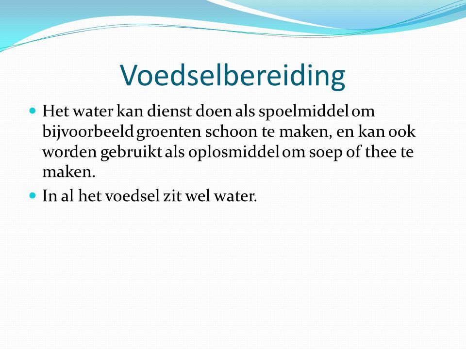 Voedselbereiding Het water kan dienst doen als spoelmiddel om bijvoorbeeld groenten schoon te maken, en kan ook worden gebruikt als oplosmiddel om soe