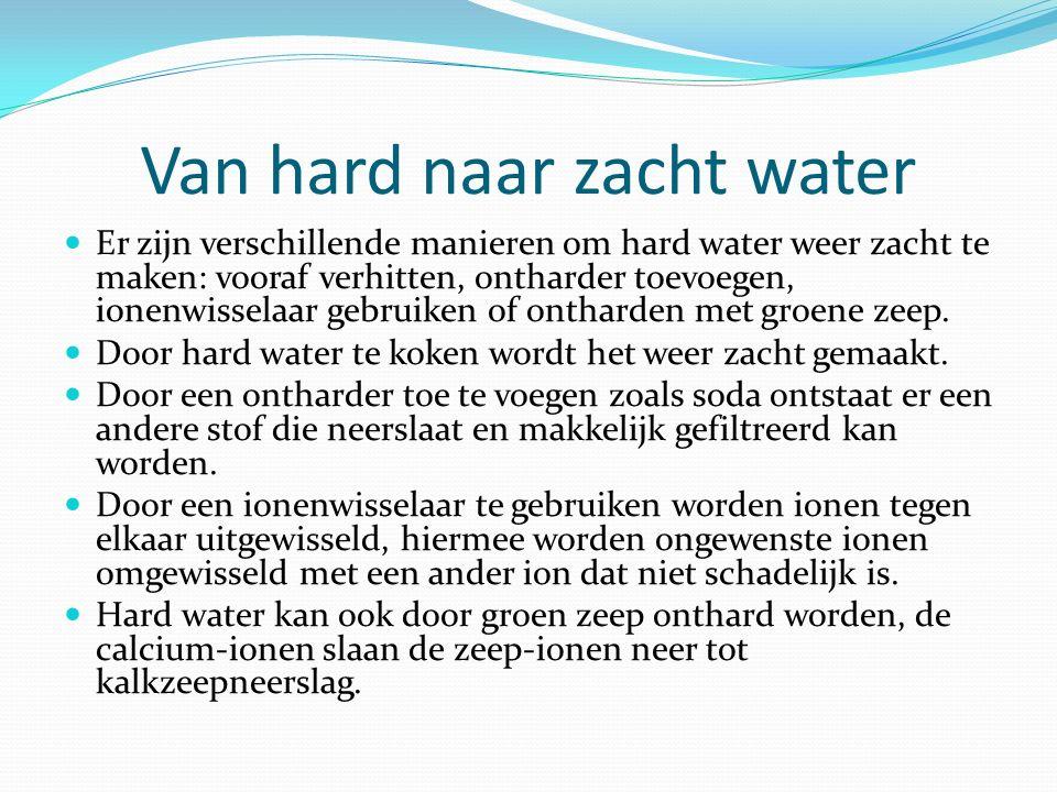 Van hard naar zacht water Er zijn verschillende manieren om hard water weer zacht te maken: vooraf verhitten, ontharder toevoegen, ionenwisselaar gebr