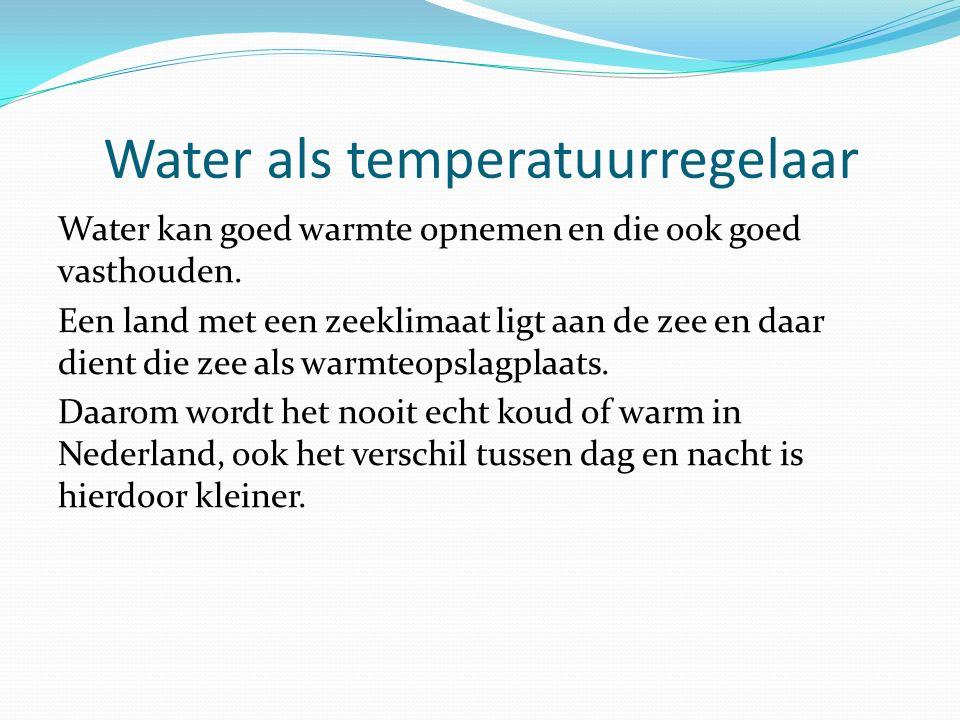 Water als temperatuurregelaar Water kan goed warmte opnemen en die ook goed vasthouden. Een land met een zeeklimaat ligt aan de zee en daar dient die