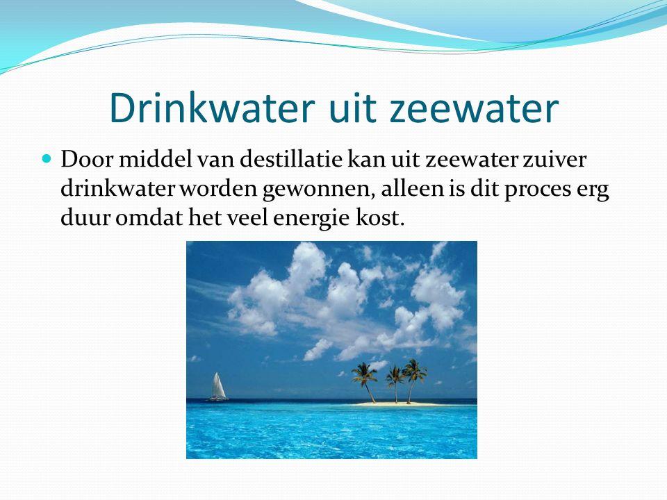 Drinkwater uit zeewater Door middel van destillatie kan uit zeewater zuiver drinkwater worden gewonnen, alleen is dit proces erg duur omdat het veel e