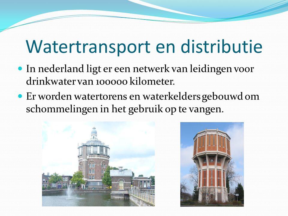 Watertransport en distributie In nederland ligt er een netwerk van leidingen voor drinkwater van 100000 kilometer. Er worden watertorens en waterkelde