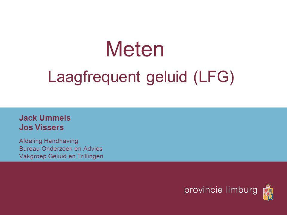 Meten Laagfrequent geluid (LFG) Jack Ummels Jos Vissers Afdeling Handhaving Bureau Onderzoek en Advies Vakgroep Geluid en Trillingen