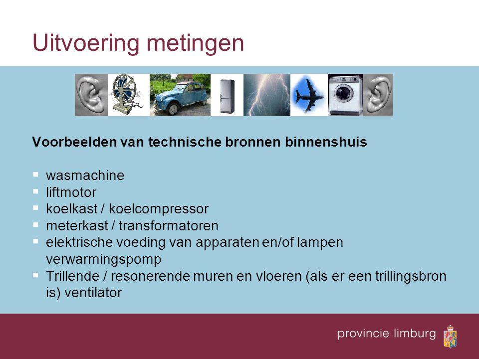 Uitvoering metingen Voorbeelden van technische bronnen binnenshuis  wasmachine  liftmotor  koelkast / koelcompressor  meterkast / transformatoren  elektrische voeding van apparaten en/of lampen verwarmingspomp  Trillende / resonerende muren en vloeren (als er een trillingsbron is) ventilator