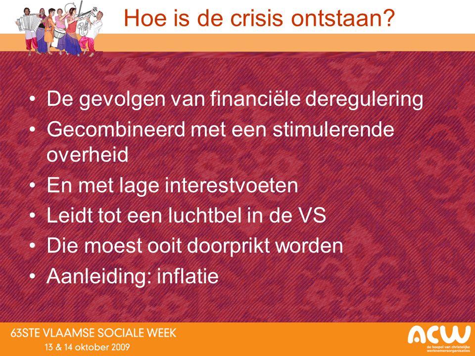 Hoe is de crisis ontstaan? De gevolgen van financiële deregulering Gecombineerd met een stimulerende overheid En met lage interestvoeten Leidt tot een