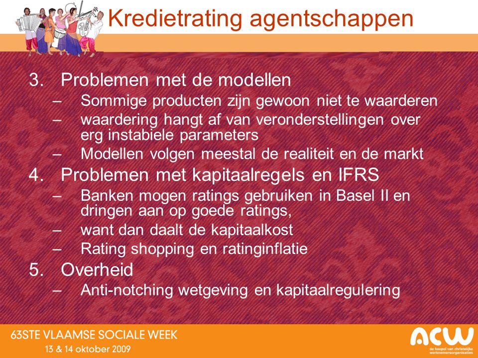 Kredietrating agentschappen 3.Problemen met de modellen –Sommige producten zijn gewoon niet te waarderen –waardering hangt af van veronderstellingen o