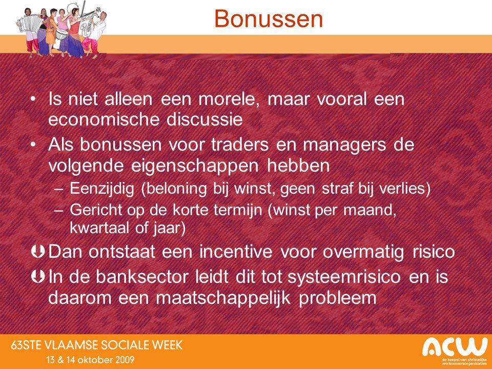Bonussen Is niet alleen een morele, maar vooral een economische discussie Als bonussen voor traders en managers de volgende eigenschappen hebben –Eenz