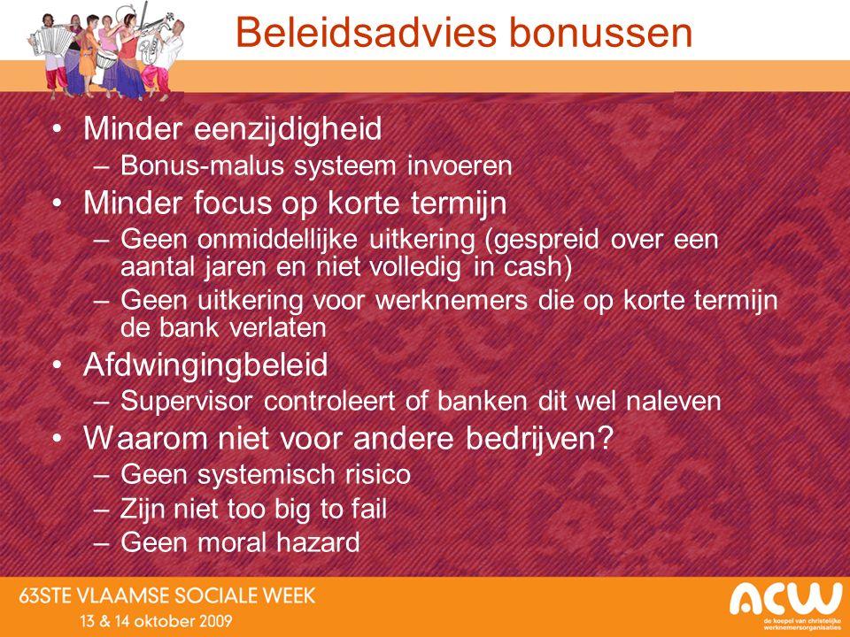 Beleidsadvies bonussen Minder eenzijdigheid –Bonus-malus systeem invoeren Minder focus op korte termijn –Geen onmiddellijke uitkering (gespreid over e