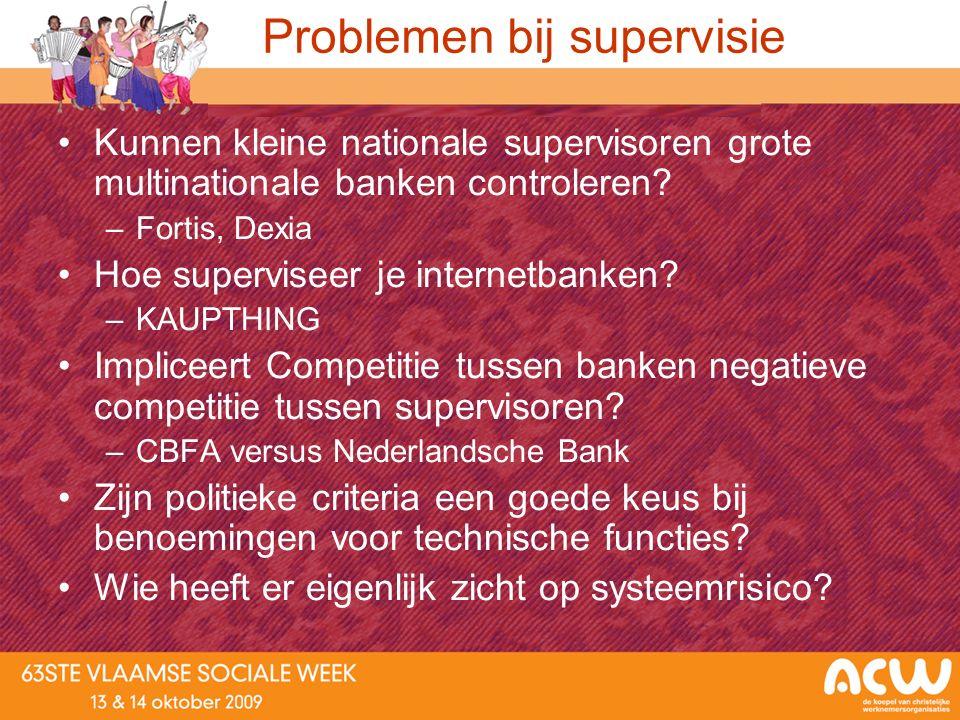 Problemen bij supervisie Kunnen kleine nationale supervisoren grote multinationale banken controleren? –Fortis, Dexia Hoe superviseer je internetbanke