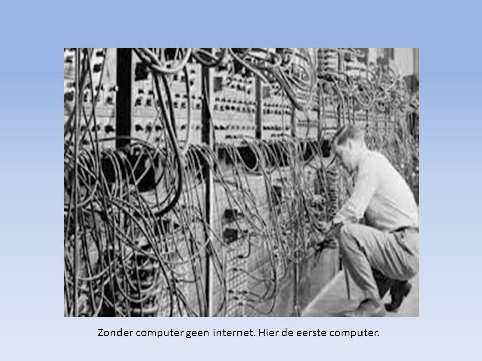 Zonder computer geen internet. Hier de eerste computer.